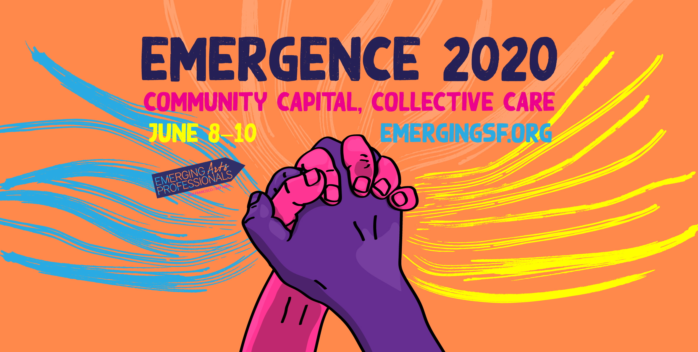 "Banner for the event: brightly-colored (orange, blue, pink, and purple) drawing of two hands clasped together in solidarity with painted lined radiating outward and the words ""Emergence 2020"" and ""Community Capital, Collective Care"" in bold. Also includes the dates June 8–10 and the URL emergingsf.org."